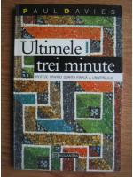 Anticariat: Paul Davies - Ultimele trei minute. Ipoteze privind soarta universului