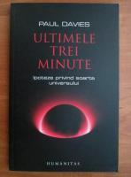 Paul Davies - Ultimele trei minute. Ipoteze privind soarta universului