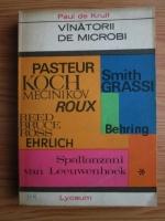 Paul de Kruif - Vanatorii de microbi