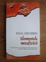 Paul Deussen - Elementele metafizicii alaturi de o consideratie preliminara asupra esentei idealismului