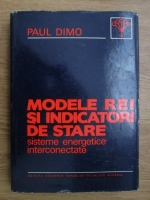 Anticariat: Paul Dimo - Modele REI si indicatori de stare. Sisteme energetice interconectate