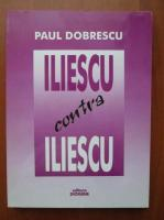 Anticariat: Paul Dobrescu - Iliescu contra Iliescu