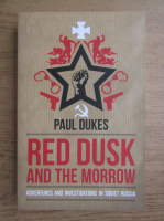Anticariat: Paul Dukes - Red dusk and the Morrow. Adventures and investigations in Soviet Russia