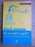 Paul Ekman - De ce mint copiii? Cum pot incuraja parintii sinceritatea