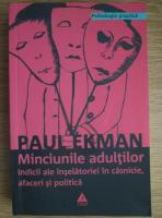 Anticariat: Paul Ekman - Minciunile adultilor. Indicii ale inselatoriei in casnicie, afaceri si politica
