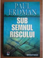Anticariat: Paul Erdman - Sub semnul riscului