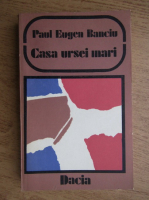 Paul Eugen Banciu - Casa ursei mari