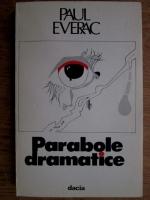 Paul Everac - Parabole dramatice