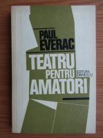Anticariat: Paul Everac - Teatru pentru amatori
