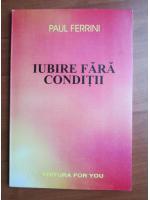 Anticariat: Paul Ferrini - Iubire fara conditii