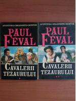 Paul Feval - Cavalerii tezaurului (2 volume)