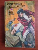 Anticariat: Paul Feval - Cavalerii tezaurului