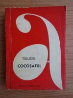 Paul Feval - Cocosatul (volumul 1)