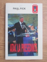 Paul Fick - Atac la presedinte