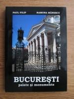 Anticariat: Paul Filip, Ramona Manescu - Bucuresti, palate si monumente