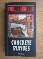 Paul Garrison - Concrete statues