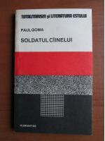 Paul Goma - Soldatul cainelui