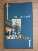 Anticariat: Paul Guimard - Strada Le Havre