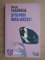 Anticariat: Paul Hanna - Si tu poti avea succes
