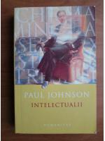 Anticariat: Paul Johnson - Intelectualii