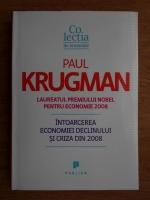Paul Krugman - Intoarcerea economiei declinului si criza din 2008