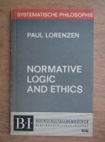 Anticariat: Paul Lorenzen - Normative logic and ethics