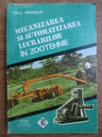 Paul Manisor - Mecanizarea si automatizarea lucrarilor in zootehnie
