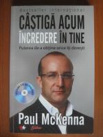 Paul McKenna - Castiga acum incredere in tine (cu CD)