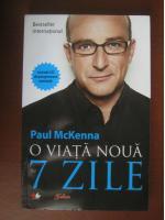 Paul McKenna - O viata noua in 7 zile (editura Litera, 2004)
