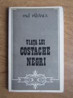 Paul Paltanea - Viata lui Costache Negri