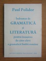 Paul Polidor - Indrumar de gramatica si literatura pentru insusirea de catre elevi a gramaticii limbii romane