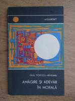 Anticariat: Paul Popescu Neveanu - Amagire si adevar in morala