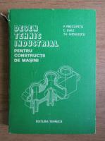 Anticariat: Paul Precupetu - Desenul tehnic industrial pentru constructii de masini