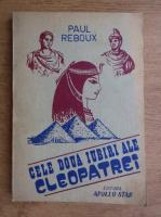 Anticariat: Paul Reboux - Cele doua iubiri ale Cleopatrei