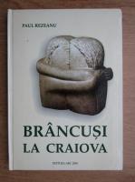 Paul Rezeanu - Brancusi la Craiova