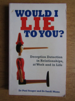 Paul Seager, Sandi Mann - Would I lie to you? Deception detection in relationships, at work and in life