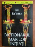 Paul Stefanescu - Dictionarul marilor initiati