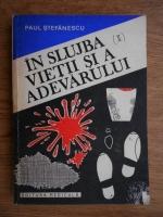Anticariat: Paul Stefanescu - In slujba vietii si a adevarului (volumul 2)