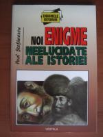 Paul Stefanescu - Noi enigme neelucidate ale istoriei