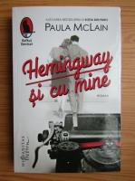 Paula McLain - Hemingway si cu mine