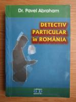 Anticariat: Pavel Abraham - Detectiv particular in Romania