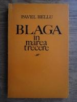 Anticariat: Pavel Bellu - Blaga in marea trecere