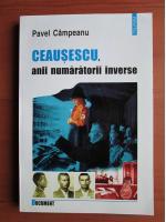 Pavel Campeanu - Ceausescu, anii numaratorii inverse
