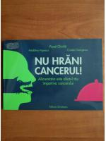 Pavel Chirila - Nu hrani cancerul!