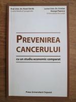 Anticariat: Pavel Chirila - Prevenirea cancerului cu un studiu economic comparat