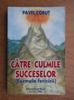 Pavel Corut - Catre culmile succeselor. Formula fericirii