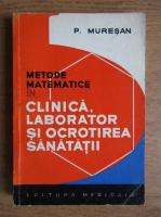 Anticariat: Pavel Muresan - Metode matematice in clinica, laborator si ocrotirea sanatatii