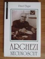 Anticariat: Pavel Tugui - Arghezi necunoscut. Zbuciumul vietii si zidirea operei