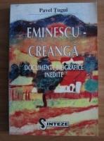 Pavel Tugui - Eminescu - Creanga. Documente biografice inedite