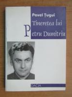 Pavel Tugui - Tineretea lui Petru Dumitriu